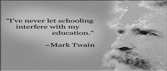 """""""I've never let schooling interfere with my education."""" - Mark Twait #leadership #quotes #motivation"""