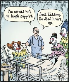 """""""Bizarroo"""" by Dan Piraro ~ Laughter is the best medicine, but this Clown is on Laugh Support..."""
