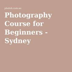 Photography Course for Beginners - Sydney