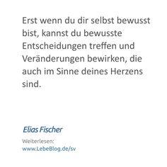 """Zitat von Elias Fischer aus dem Buch """"Selbstverwirklichung"""" - Hier mehr erfahren: http://bit.ly/2tvPeJ3 - Tags: #bewusstsein #selbstverwirklichung #selbsterkenntnis #lebenssinn #selbstfindung #zitat #sprüche #spiritualität #psychologie #Erst #Entscheidungen #Veränderungen #Sinne #Herzens"""
