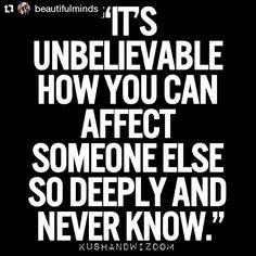 Best Love Quotes - It's unbelievable how you can affect someone else so deeply and never know Find Quotes, Best Love Quotes, Famous Quotes, Favorite Quotes, Me Quotes, Truth And Dare, Logo Word, Proverbs 12, Country Quotes