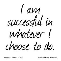 """""""I am successful in whatever I choose to do."""" #angelaffirmations"""