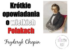 Dzieckiem bądź: Krótkie opowiadania o wielkich Polakach - Fryderyk Chopin Polish Language, Homeland, Homeschool, Crafts For Kids, Teacher, Education, Film, Music, School Ideas