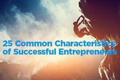 25 Common Characteristics of Successful Entrepreneurs - http://entm.ag/1PdzdbI #Entrepreneurship #Startup