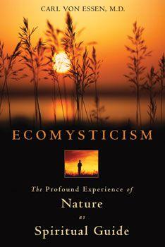 Ecomysticism: The Profound Experience of Nature as a Spiritual Guide by Carl von Essen, M.D. #Books http://www.organicspamagazine.com/2011/09/nature-heals/#