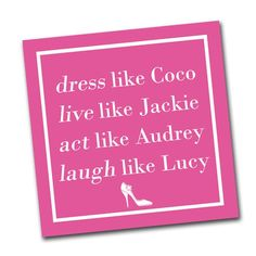 Dress Like Coco, Live like Jackie, Act like Audrey, Laugh like Lucy. Cocktail napkins will bring a smile to your guests. From Napkins2Go.