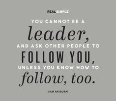 This shows that leadership is two ways that you have to be able to lead others and be able to follow others in order to be successful.