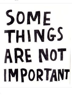 SOME THINGS ARÉ NOT IMPORTANT!