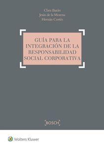 Guía para la integración de la responsabilidad social corporativa /Clara  Bazán, Jesús de la Morena, Hernán Cortés.. -- Hospitalet de Llobregat (Barcelona) : Wolters Kluwer, 2016.