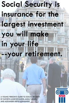 Social Security is insurance for the largest investment you will make in your life -- your retirement.