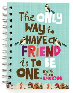 """The only way to have a friend is to be one.""   —Ralph Waldo Emerson"