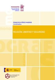 Religión, libertad y seguridad / Francisca Pérez-Madrid, coordinadora