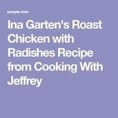 Ina Garten's Roast Chicken with Radishes Recipe from Cooking With Jeffrey