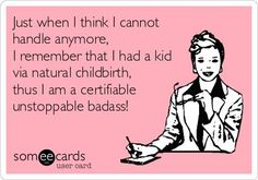 Natural Birth! Know that feeling! Unstoppable bad ass! LOL! #naturalbirth #pregnancyhumor #funnypregnancy
