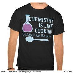 Funny Chemistry T Shirt | Science Humor Tee | Buy at http://www.zazzle.com/funny_chemistry_t_shirt-235003966974183028?rf=238685672971654463