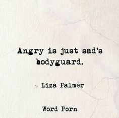 Angry Is Just Sadu0027s Bodyguard. Mad QuotesRandom ...