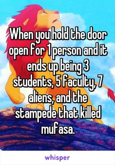 When you hold the door open for 1 person and it ends up being 3 students, 5 faculty, 7 aliens, and the stampede that killed mufasa. | Reliable and Responsive IT consulting with http://www.penneycomputer.com