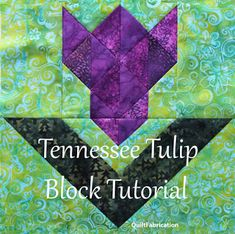 Paper Pieced Quilt Patterns, Quilt Block Patterns, Pattern Blocks, Quilt Blocks, Electric Quilt, Half Square Triangles, Purple Fabric, Green Backgrounds, Tulips