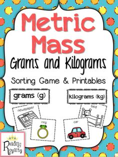 Metric Mass Sort The object of this activity is for students to sort cards into the categories they would measure them with. For example, would you measure an apple with grams or kilograms? $3.00 - Michaela Almeida, Reading Royalty