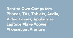 Rent to Own Computers, Phones, TVs, Tablets, Audio, Video Games, Appliances, Laptops #lake #powell #houseboat #rentals http://rental.nef2.com/rent-to-own-computers-phones-tvs-tablets-audio-video-games-appliances-laptops-lake-powell-houseboat-rentals/  #rent to own laptops # Simplified Contract with No Long-term Obligations Rent Delite has simplified the contract process for the lease or renting of any products. Each lease or rental contract is 12 months long and the customer based on their…