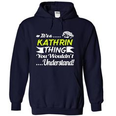 Its a KATHRIN Thing Wouldnt Understand - T Shirt, Hoodie, Hoodies, Year,Name, Birthda  #KATHRIN. Get now ==> https://www.sunfrog.com/Its-a-KATHRIN-Thing-Wouldnt-Understand--T-Shirt-Hoodie-Hoodies-YearName-Birthda-4139-NavyBlue-31064502-Hoodie.html?74430