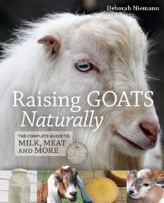 Raising Goats Naturally: The Complete Guide to Milk, Meat and More: Deborah Niemann: 9780865717459: Amazon.com: Books