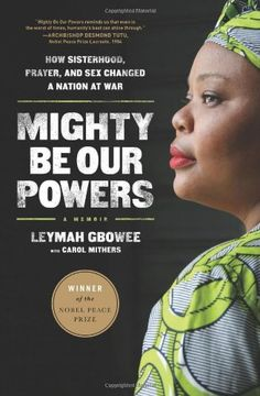 Mighty Be Our Powers: How Sisterhood, Prayer, and Sex Changed a Nation at War by Leymah Gbowee,http://www.amazon.com/dp/0984295194/ref=cm_sw_r_pi_dp_lUavsb0P0ARK3NBR