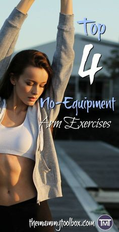 The four best no-equipment arm exercises to workout and tone your arms, including some instructional videos to show you how to do it best.