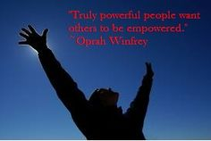 """Truly powerful people want others to be empowered."" ~Oprah Winfrey"