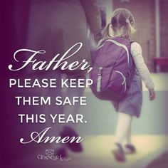 Father, Please Keep Them Safe This Year Prayer for our little ones as they begin the new school year.