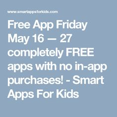 Free App Friday May 16 — 27 completely FREE apps with no in-app purchases! - Smart Apps For Kids