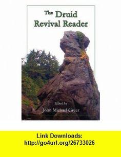 The Druid Revival Reader (9780983742203) John Michael Greer , ISBN-10: 0983742200  , ISBN-13: 978-0983742203 ,  , tutorials , pdf , ebook , torrent , downloads , rapidshare , filesonic , hotfile , megaupload , fileserve