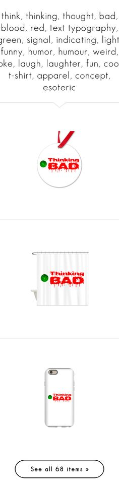 """""""think, thinking, thought, bad, blood, red, text typography, green, signal, indicating, light, funny, humor, humour, weird, joke, laugh, laughter, fun, cool, t-shirt, apparel, concept, esoteric"""" by polyart-466 ❤ liked on Polyvore"""