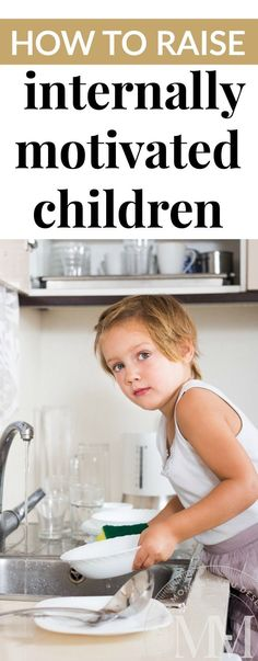 Wouldnt it be incredibly awesome if kids did everything without being asked? HOW TO RAISE INTERNALLY MOTIVATED CHILDREN