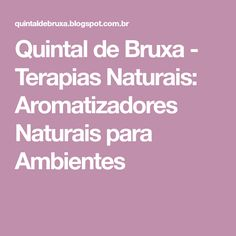 Quintal de Bruxa - Terapias Naturais: Aromatizadores Naturais para Ambientes