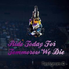 My incredible editing skills hahaha this is my favourite quote :) Ride today for tommorow we DIE! hehe this is Jolene my idol i dream to be like her when im older