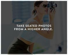 """When seated, ask the photographer to take the picture from above, and tilt your face up to meet the camera, which will help define your jaw. According to Garance Doré, """"a shot from above is a godsend!"""""""
