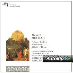 Amazon.com: Handel - Messiah / Nelson, Kirkby, Watkinson, Elliott, Thomas, AAM, Hogwood: George Frideric Handel, Christopher Hogwood, Academy of Ancient Music, Emma Kirkby, Carolyn Watkinson, Judith Nelson, Paul Elliott, David Thomas, Oxford Choir of Christ Church Cathedral: Music