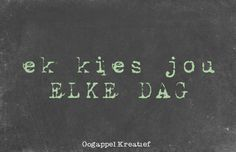 Ek kies jou elke dag www.twitter.com/oogappelkreat www.facebook.com/oogappelkreatief AFRIKAANS Always Love You Quotes, Falling In Love Quotes, Love Quotes For Him, Cute Quotes, Inspirational Thoughts, Inspiring Quotes About Life, Marriage Relationship, Relationships, Love Is Cartoon