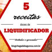 5 receitas doces de liquidificador testadas e aprovadas