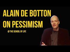 Finding fault with the optimistic temper of the times, philosopher Alain de Botton believes that we should all learn to be a bit more pessimistic