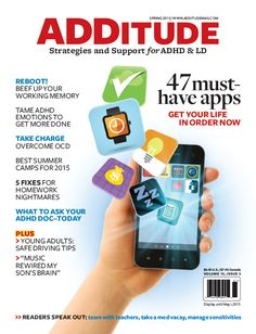 Get the Spring 2015 issue if ADDitude magazine! Highlights include: dozens of apps that will help adults get a handle on symptoms, strategies to keep emotions from getting in the way of success, and the secrets of improving working memory.
