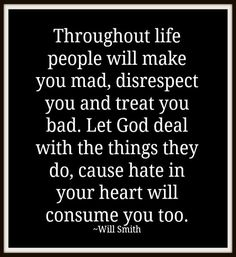 hurtful people quotes | Throughout life people will make you mad, disrespect you and treat you ...