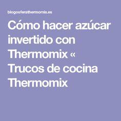 Cómo hacer azúcar invertido con Thermomix « Trucos de cocina Thermomix