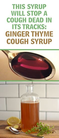 THIS GINGER THYME COUGH SYRUP WILL STOP A COUGH DEAD IN ITS TRACKS