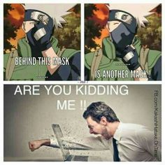 Behind this mask...is another mask!, are you kidding me!!, funny, Hatake Kakashi, unmasked, text, quote, comic; Naruto