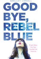 Goodbye, Rebel Blue by Shelley Coriell