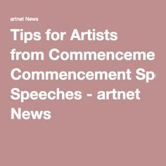 Tips for Artists from Commencement Speeches - artnet News
