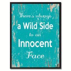 There's always a wild side to an innocent face Inspirational Quote Saying Gift Ideas Home Décor Wall Art