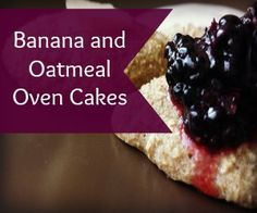 Banana and Oatmeal Oven Cakes http://www.mybicyclemaintenanceandrepair.com/metabolic-cooking-html/